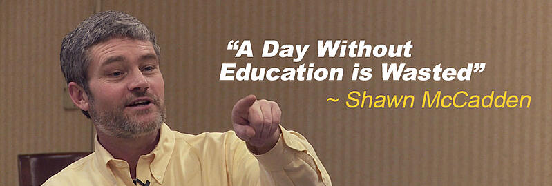 Shawn McCadden - a day without education is wasted